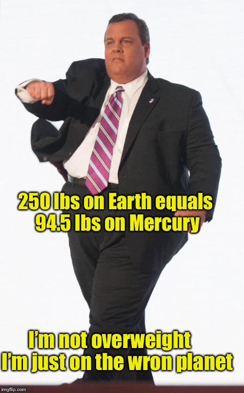 I'm a healthy weigh Mercurian trapped in an overweight Earthling's body | 250 lbs on Earth equals 94.5 lbs on Mercury I'm not overweight    I'm just on the wron planet | image tagged in chris christie cowboys fan,overweight,fat,planet,memes,chris christie | made w/ Imgflip meme maker