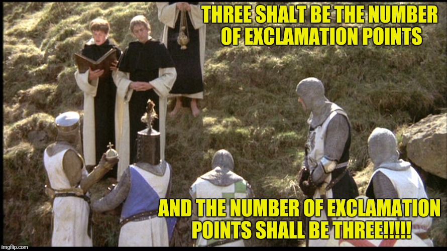 THREE SHALT BE THE NUMBER OF EXCLAMATION POINTS AND THE NUMBER OF EXCLAMATION POINTS SHALL BE THREE!!!!! | made w/ Imgflip meme maker