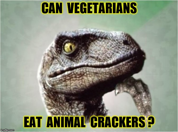 Philosoraptor | CAN  VEGETARIANS EAT  ANIMAL  CRACKERS ? | image tagged in food,animals,bacon,cheese,funny | made w/ Imgflip meme maker