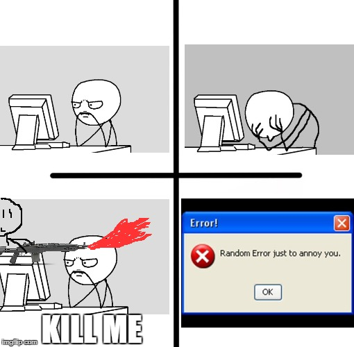 computer error | KILL ME | image tagged in memes | made w/ Imgflip meme maker