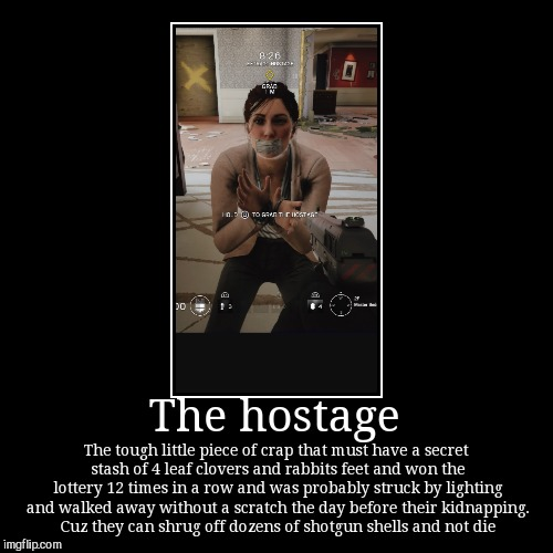 The hostage | The tough little piece of crap that must have a secret stash of 4 leaf clovers and rabbits feet and won the lottery 12 times i | image tagged in funny,demotivationals | made w/ Imgflip demotivational maker