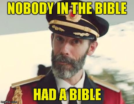 Captain Obvious | NOBODY IN THE BIBLE HAD A BIBLE | image tagged in captain obvious,memes,bible,powermetalhead,christianity,funny | made w/ Imgflip meme maker