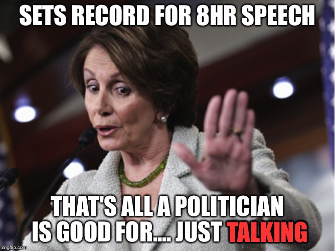 SETS RECORD FOR 8HR SPEECH THAT'S ALL A POLITICIAN IS GOOD FOR.... JUST TALKING TALKING | image tagged in pelosi | made w/ Imgflip meme maker