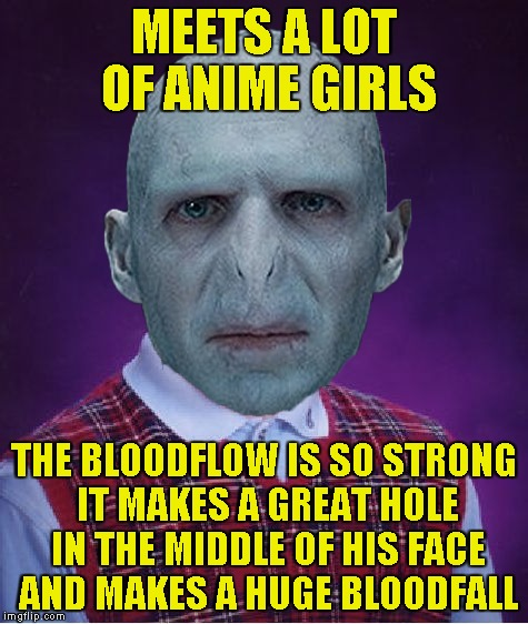 MEETS A LOT OF ANIME GIRLS THE BLOODFLOW IS SO STRONG IT MAKES A GREAT HOLE IN THE MIDDLE OF HIS FACE AND MAKES A HUGE BLOODFALL | made w/ Imgflip meme maker