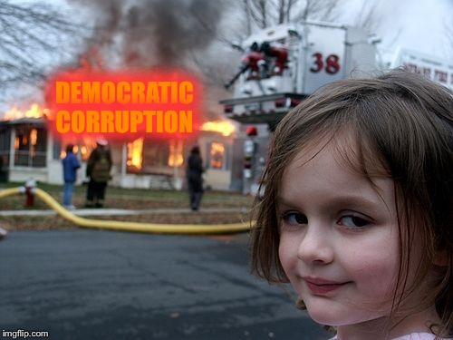 Disaster Girl Meme | DEMOCRATIC CORRUPTION | image tagged in memes,disaster girl | made w/ Imgflip meme maker