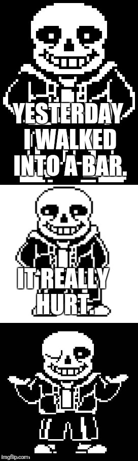 low bar humor | YESTERDAY I WALKED INTO A BAR. IT REALLY HURT. | image tagged in pun master sans,undertale | made w/ Imgflip meme maker