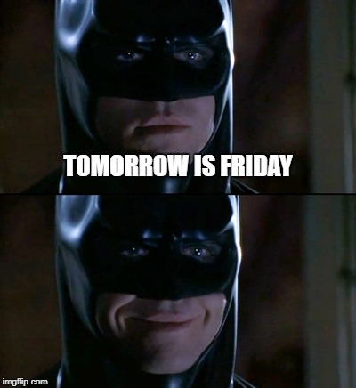 Batman Smiles Meme | TOMORROW IS FRIDAY | image tagged in memes,batman smiles | made w/ Imgflip meme maker