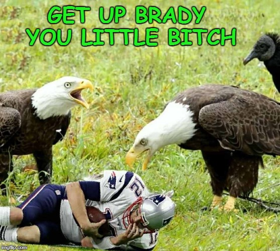get up brady you little bitch | GET UP BRADY YOU LITTLE B**CH | image tagged in tom brady | made w/ Imgflip meme maker