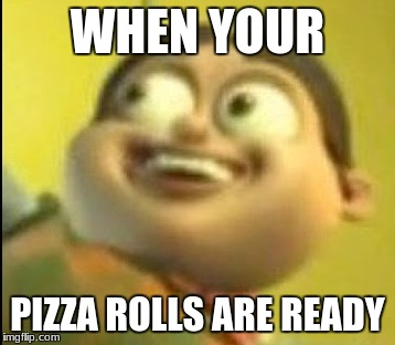 when your pizza rolls are ready | WHEN YOUR PIZZA ROLLS ARE READY | image tagged in good guy pizza rolls | made w/ Imgflip meme maker