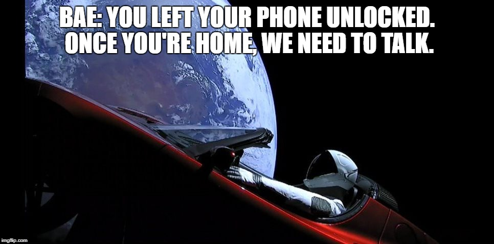 BAE: YOU LEFT YOUR PHONE UNLOCKED. ONCE YOU'RE HOME, WE NEED TO TALK. | image tagged in starman | made w/ Imgflip meme maker