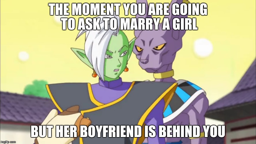 Behind | THE MOMENT YOU ARE GOING TO ASK TO MARRY A GIRL BUT HER BOYFRIEND IS BEHIND YOU | image tagged in memes,dbz | made w/ Imgflip meme maker