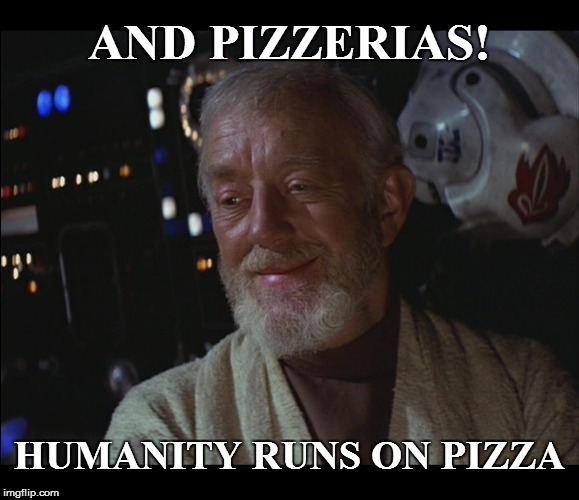 AND PIZZERIAS! HUMANITY RUNS ON PIZZA | made w/ Imgflip meme maker