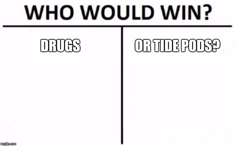 Who Would Win? Meme | DRUGS OR TIDE PODS? | image tagged in memes,who would win | made w/ Imgflip meme maker