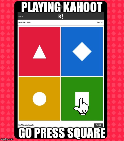 Press square | PLAYING KAHOOT GO PRESS SQUARE | image tagged in square,kahoot | made w/ Imgflip meme maker