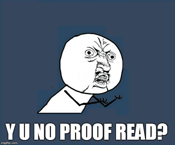 Y U NO PROOF READ? | made w/ Imgflip meme maker