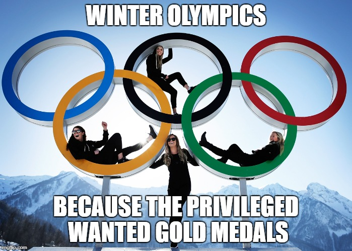Privileged Winter Olympics  | WINTER OLYMPICS BECAUSE THE PRIVILEGED WANTED GOLD MEDALS | image tagged in winter olympics privileged gold medals | made w/ Imgflip meme maker