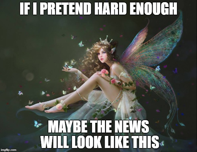 IF I PRETEND | IF I PRETEND HARD ENOUGH MAYBE THE NEWS WILL LOOK LIKE THIS | image tagged in pretend,rainbow,news | made w/ Imgflip meme maker