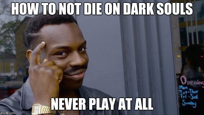 Roll Safe Think About It Meme | HOW TO NOT DIE ON DARK SOULS NEVER PLAY AT ALL | image tagged in memes,roll safe think about it | made w/ Imgflip meme maker