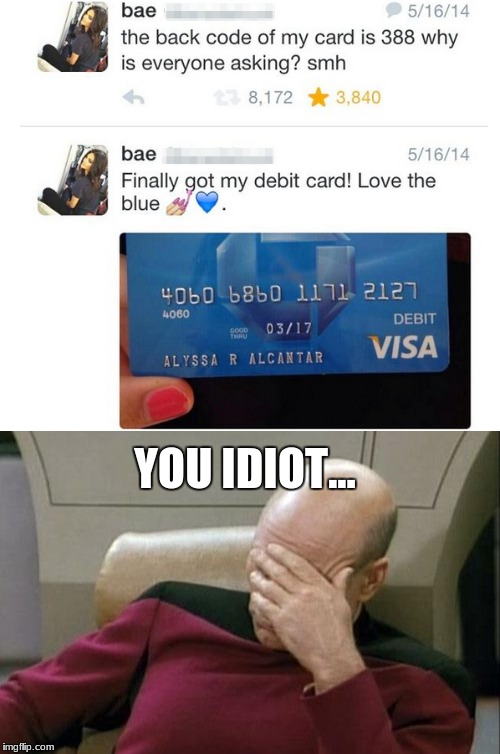 Do NOT do this! | YOU IDIOT... | image tagged in dumb tweets,captain picard facepalm,credit cards,stupidity,humanity | made w/ Imgflip meme maker