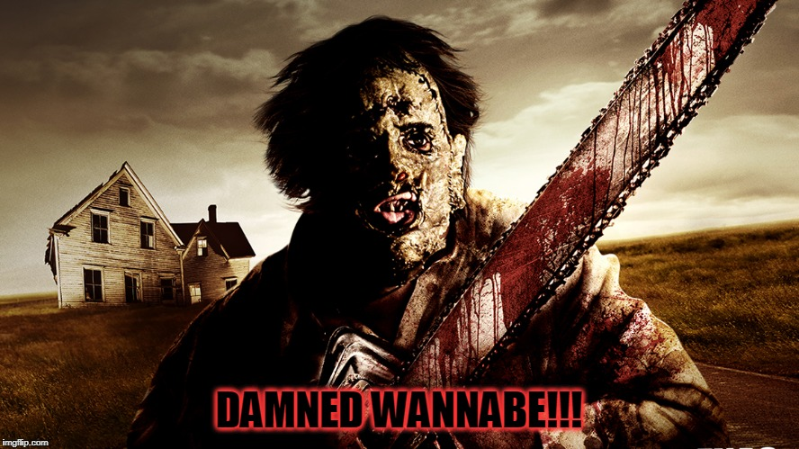 DAMNED WANNABE!!! | made w/ Imgflip meme maker