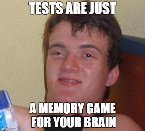 Realized it? | TESTS ARE JUST A MEMORY GAME FOR YOUR BRAIN | image tagged in memes,10 guy | made w/ Imgflip meme maker
