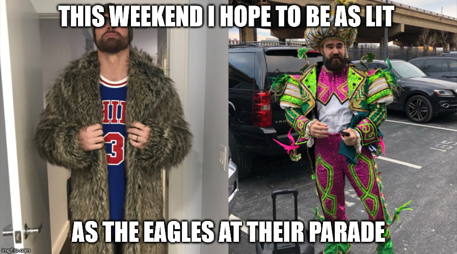 THIS WEEKEND I HOPE TO BE AS LIT AS THE EAGLES AT THEIR PARADE | image tagged in eagles parade | made w/ Imgflip meme maker