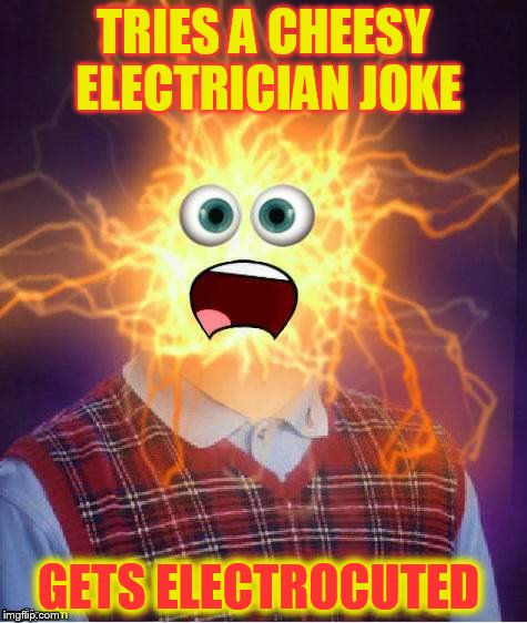 TRIES A CHEESY ELECTRICIAN JOKE GETS ELECTROCUTED | made w/ Imgflip meme maker
