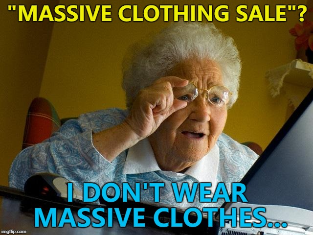"At least she's wearing some... :) | ""MASSIVE CLOTHING SALE""? I DON'T WEAR MASSIVE CLOTHES... 