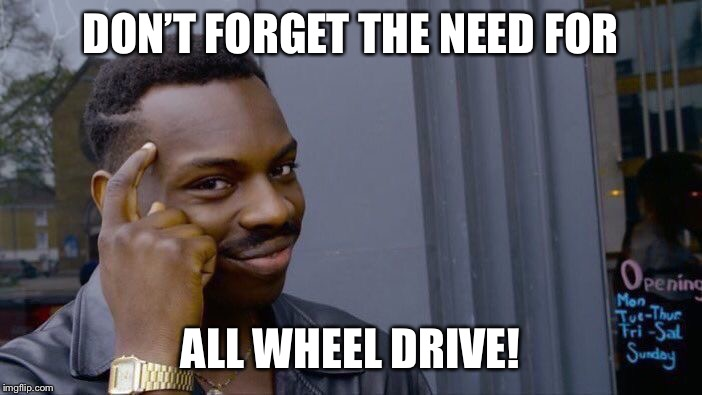 Roll Safe Think About It Meme | DON'T FORGET THE NEED FOR ALL WHEEL DRIVE! | image tagged in memes,roll safe think about it | made w/ Imgflip meme maker