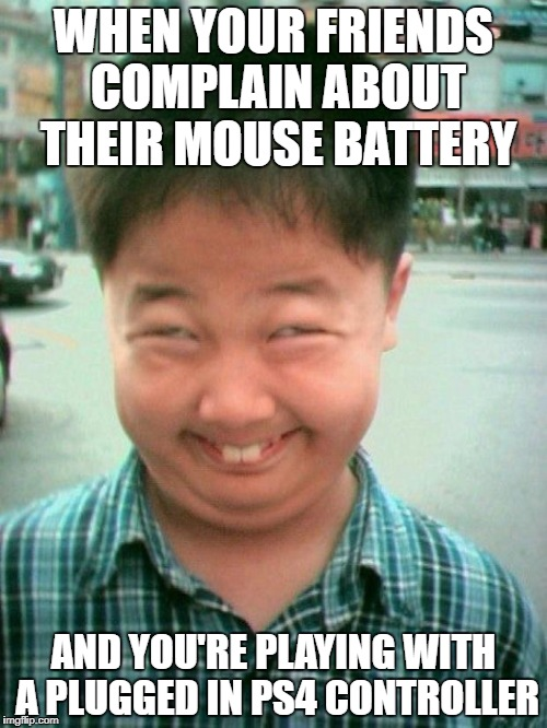 funny kid smile | WHEN YOUR FRIENDS COMPLAIN ABOUT THEIR MOUSE BATTERY AND YOU'RE PLAYING WITH A PLUGGED IN PS4 CONTROLLER | image tagged in funny kid smile | made w/ Imgflip meme maker