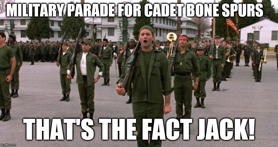 Cadet Bone Spurs | MILITARY PARADE FOR CADET BONE SPURS THAT'S THE FACT JACK! | image tagged in nevertrump,bad pun trump | made w/ Imgflip meme maker