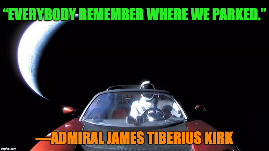 "Elon Musk's Tesla | ""EVERYBODY REMEMBER WHERE WE PARKED."" —ADMIRAL JAMES TIBERIUS KIRK 