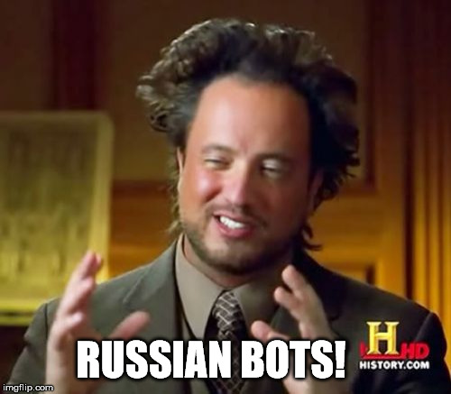 Ancient Aliens Meme | RUSSIAN BOTS! | image tagged in memes,ancient aliens | made w/ Imgflip meme maker