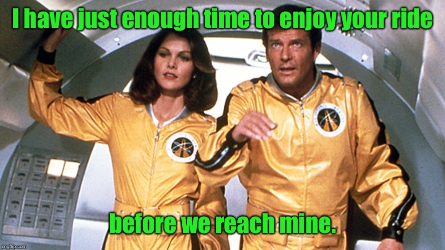 I have just enough time to enjoy your ride before we reach mine. | made w/ Imgflip meme maker