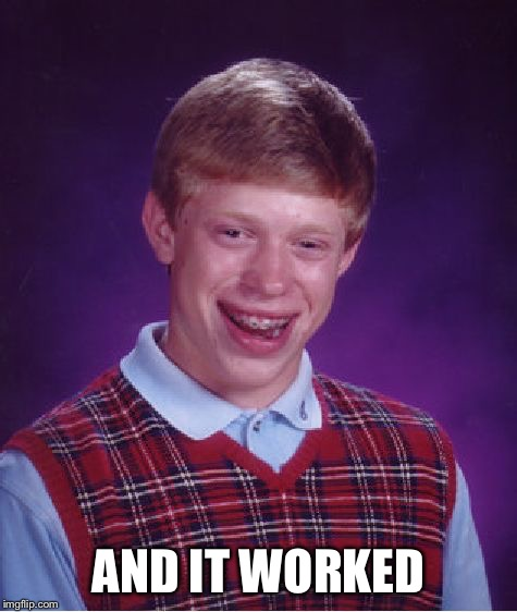 Bad Luck Brian Meme | AND IT WORKED | image tagged in memes,bad luck brian | made w/ Imgflip meme maker