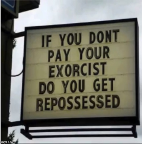 I think 10 guy owns this place... | image tagged in exorcist,repossesed,oh man thats deep,signs/billboards,10 guy | made w/ Imgflip meme maker
