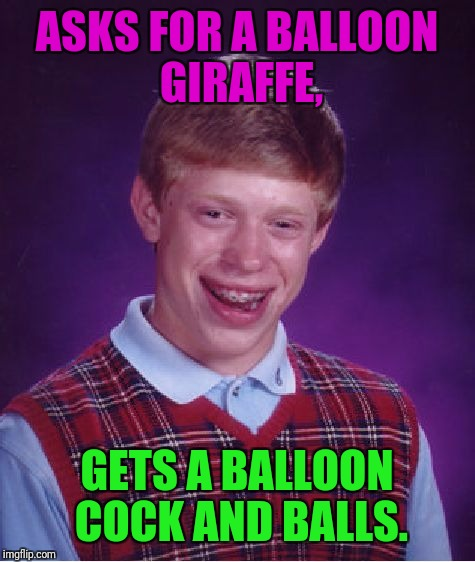 Bad Luck Brian Meme | ASKS FOR A BALLOON GIRAFFE, GETS A BALLOON COCK AND BALLS. | image tagged in memes,bad luck brian | made w/ Imgflip meme maker