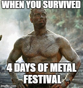 Predator | WHEN YOU SURVIVED 4 DAYS OF METAL FESTIVAL | image tagged in memes,predator | made w/ Imgflip meme maker