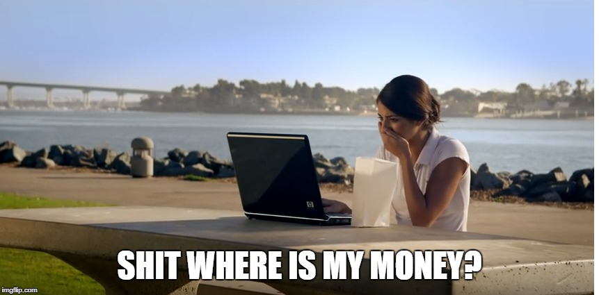 Money | SHIT WHERE IS MY MONEY? | image tagged in bitcoin,stocks | made w/ Imgflip meme maker