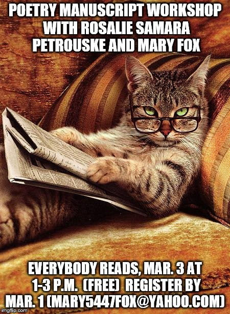 cat reading | POETRY MANUSCRIPT WORKSHOP WITH ROSALIE SAMARA PETROUSKE AND MARY FOX EVERYBODY READS, MAR. 3 AT 1-3 P.M.  (FREE)  REGISTER BY MAR. 1 (MARY5 | image tagged in cat reading | made w/ Imgflip meme maker