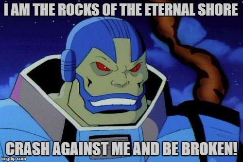 When you step on a LEGO and it gets stuck but you keep walking | I AM THE ROCKS OF THE ETERNAL SHORE CRASH AGAINST ME AND BE BROKEN! | image tagged in apocalypse,x-men,lego,bamf | made w/ Imgflip meme maker