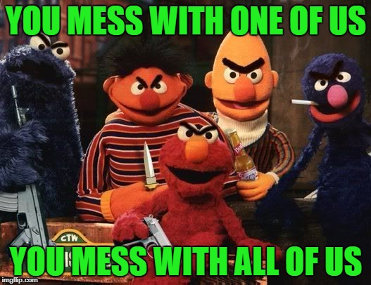 YOU MESS WITH ONE OF US YOU MESS WITH ALL OF US | made w/ Imgflip meme maker