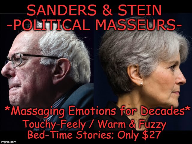 SANDERS & STEIN -POLITICAL MASSEURS- Touchy-Feely / Warm & Fuzzy Bed-Time Stories; Only $27 *Massaging Emotions for Decades* | image tagged in bernie sanders  jill stein | made w/ Imgflip meme maker