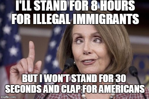 I'LL STAND FOR 8 HOURS FOR ILLEGAL IMMIGRANTS BUT I WON'T STAND FOR 30 SECONDS AND CLAP FOR AMERICANS | made w/ Imgflip meme maker