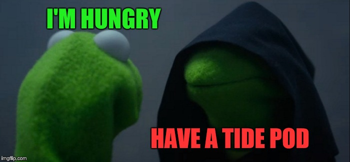 Evil Kermit Meme | I'M HUNGRY HAVE A TIDE POD | image tagged in memes,evil kermit | made w/ Imgflip meme maker