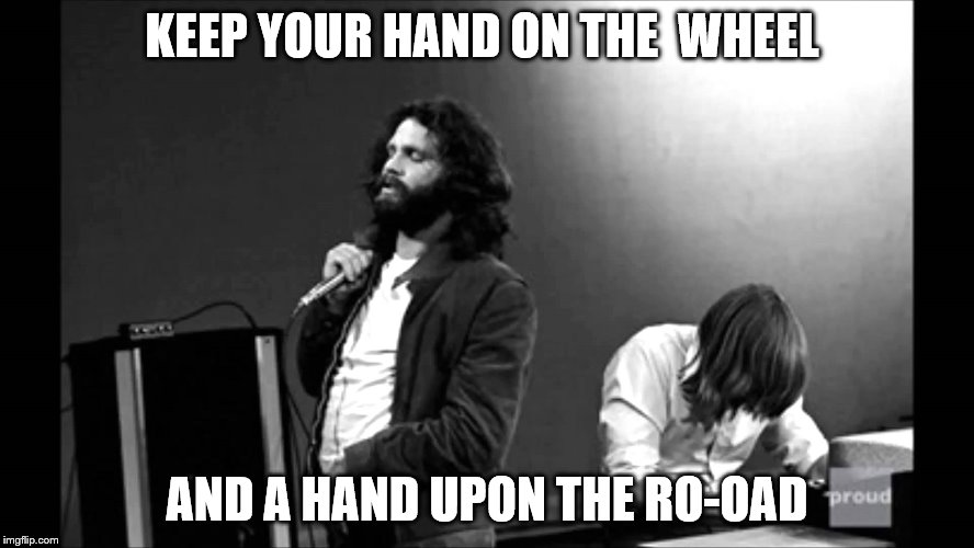 KEEP YOUR HAND ON THE  WHEEL AND A HAND UPON THE RO-OAD | made w/ Imgflip meme maker