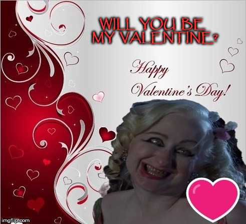 Hatchet Face Wants You To Be Hers...Whoof! | WILL  YOU  BE  MY  VALENTINE? | image tagged in valentine,memes,what if i told you,happy valentine's day | made w/ Imgflip meme maker