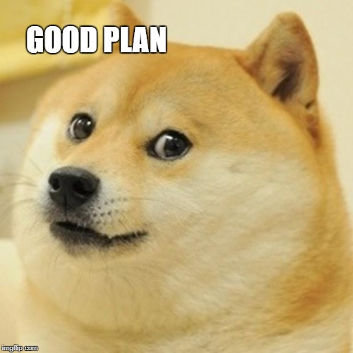 Doge Meme | GOOD PLAN | image tagged in memes,doge | made w/ Imgflip meme maker