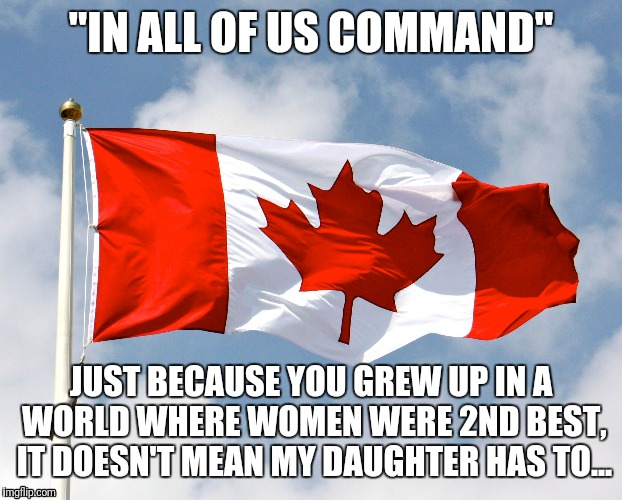 "In All of US command | ""IN ALL OF US COMMAND"" JUST BECAUSE YOU GREW UP IN A WORLD WHERE WOMEN WERE 2ND BEST, IT DOESN'T MEAN MY DAUGHTER HAS TO... 