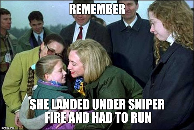 REMEMBER SHE LANDED UNDER SNIPER FIRE AND HAD TO RUN | image tagged in hillary clinton,sniper fire,liar | made w/ Imgflip meme maker